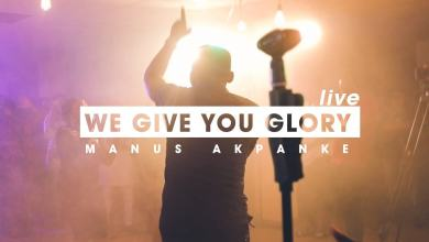Manus-Akpanke-We-Give-you-Glory