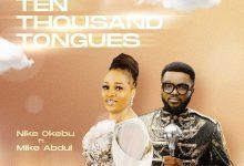 Ten-Thousand-Tongues-Nike-Okebu-Ft-Mike-Abdul
