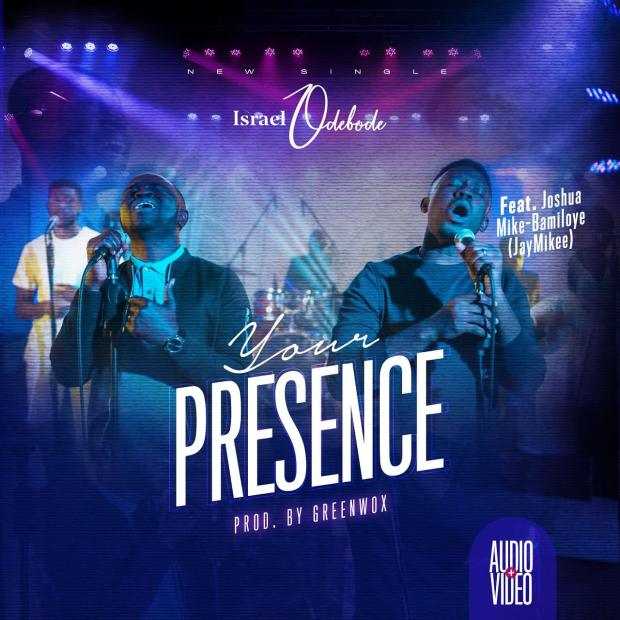 Israel Odebode - Your Presence Feat. JayMikee