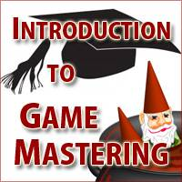 Introduction to Game Mastering, Part 3: More Things You Need to Get Started