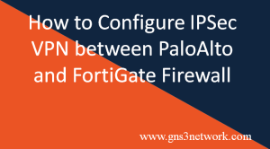 how-to-configure-ipsec-tunnel-between-palo-alto-and-fortigate-firewall
