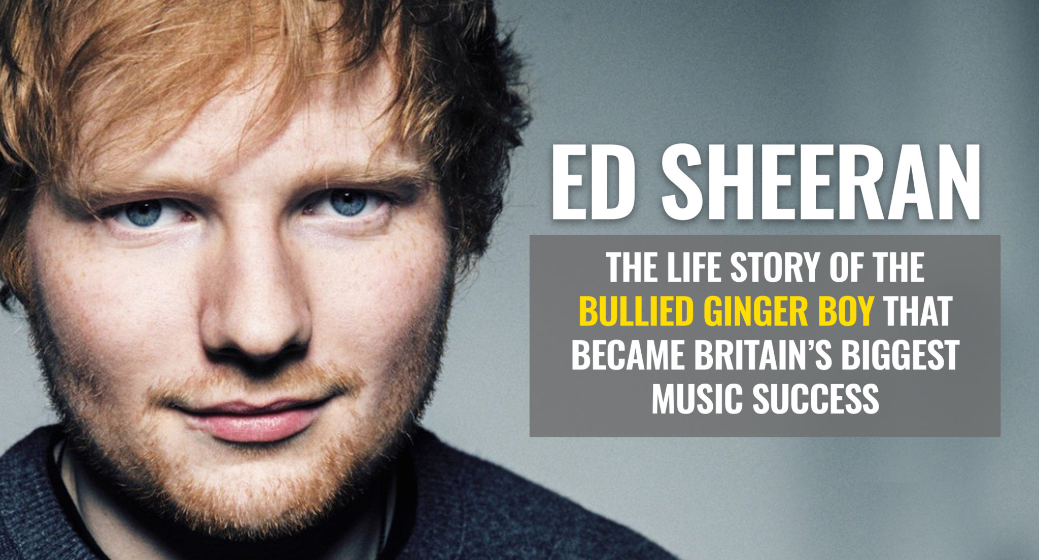 Ed Sheeran S Life Story How A Bullied Ginger Boy Became