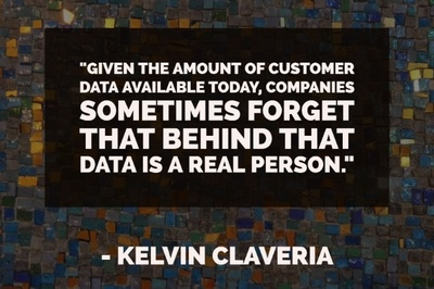 """Given the amount of customer data available today, companies sometimes forget that behind that data is a real person. "" - Kelvin Claveria"