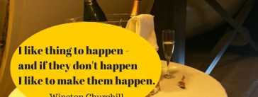 I like things to happen-If they don't happen I like to make them happen. Winston Churchill