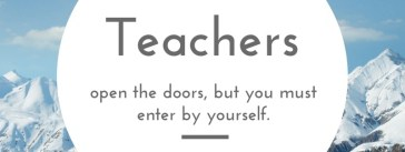 Teachers Open the Doors, but you must enter by yourself - Chinese Proverb