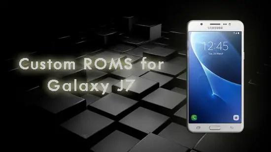 Custom ROMS for Galaxy J7