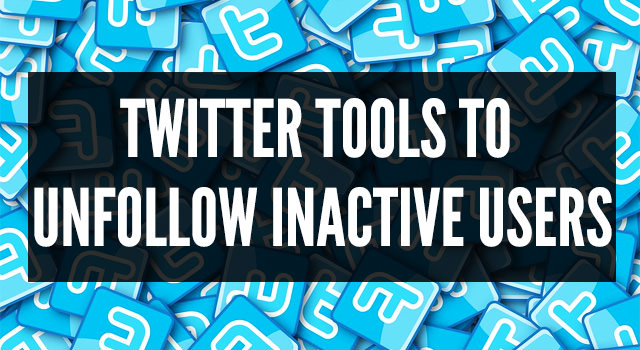 Twitter tools to unfollow inactive users