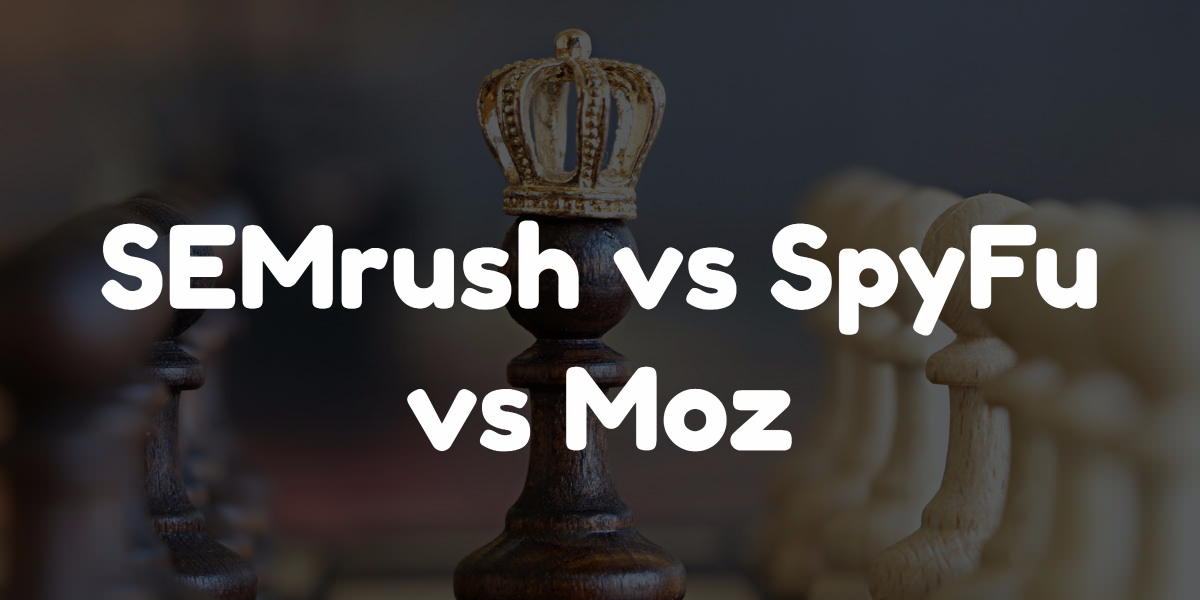 Semrush vs spyfu vs moz
