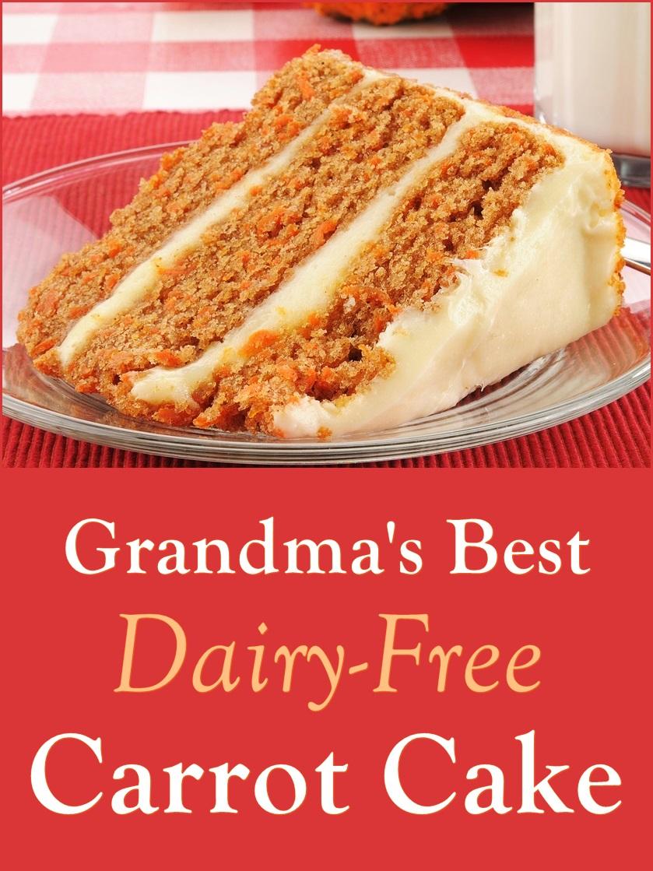 Grandma S Best Dairy Free Carrot Cake Recipe Go Dairy Free