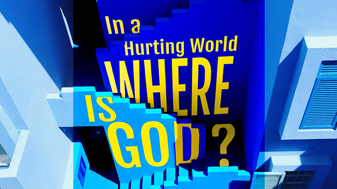 In a Hurting World Where is God?