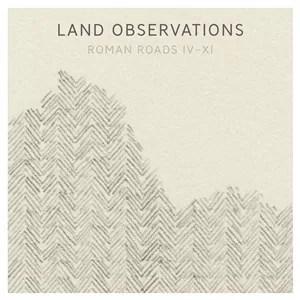 Land Observation – 'Roman Roads IV – XI' (Mute)
