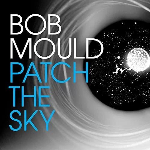 Bob Mould – Patch The Sky (Merge)