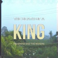 Reverend And The Makers - Death Of A King (Cooking Vinyl)