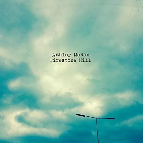 Ashley Mason – Firestone Hill (Self released)