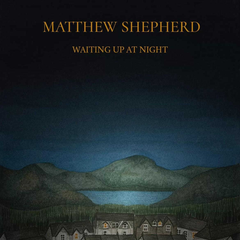 Matthew Shepherd – Waiting Up At Night (Matthew Shepherd Music)