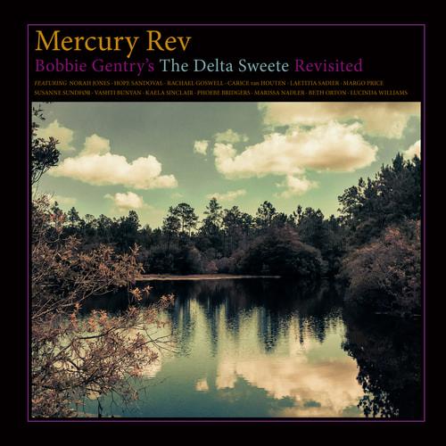 Mercury Rev – Bobbie Gentry's The Delta Sweete Revisited (Bella Union)