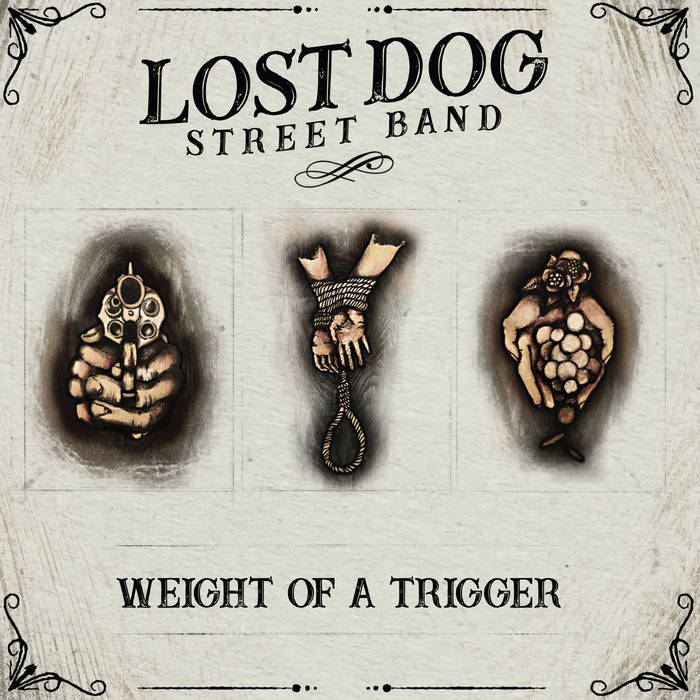 Lost Dog Street Band – Weight Of A Trigger (Self released)