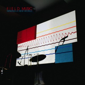 Field Music – Making a New World (Memphis Industries)
