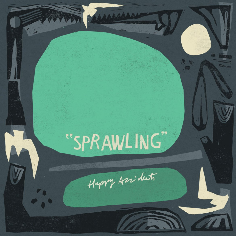 Happy Accidents – Sprawling