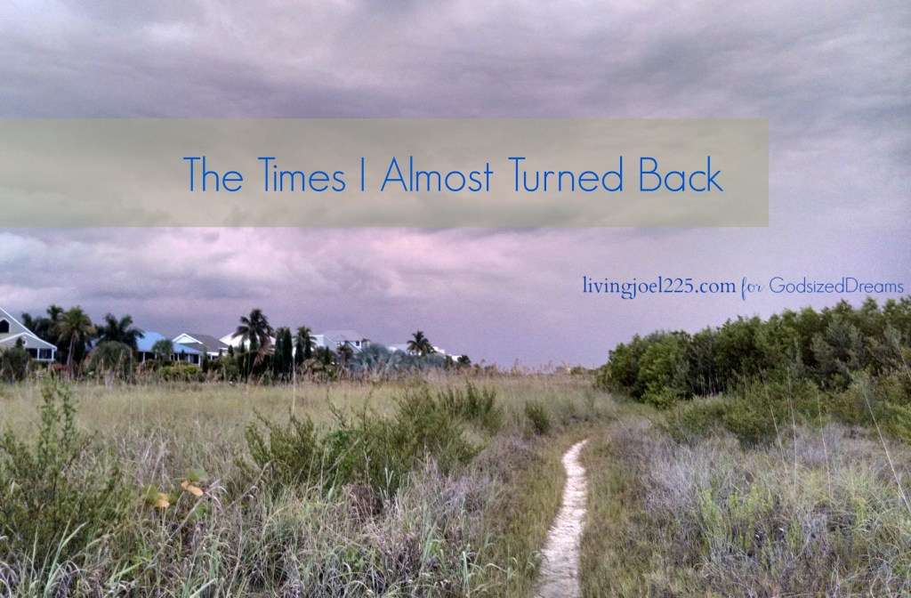 The Times I Almost Turned Back
