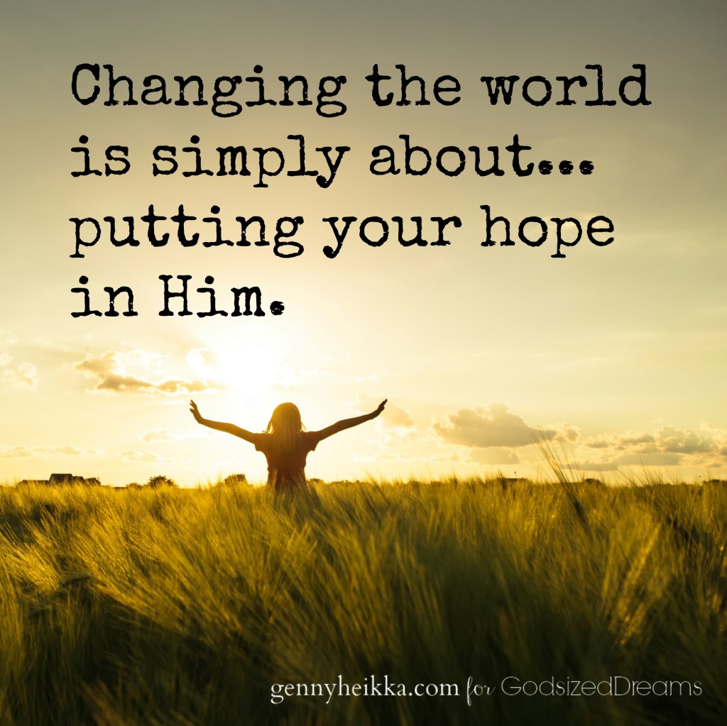 A note to the world-changer: What are you putting your hope in?