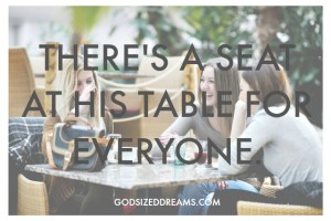 There's always a seat at His table.
