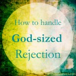 God-sized Rejection