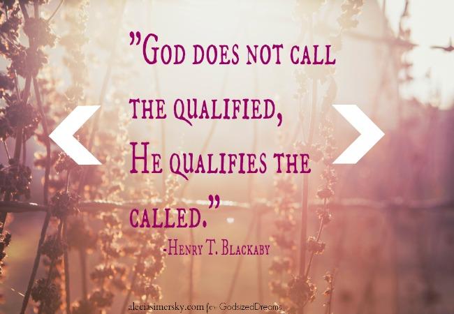 God Qualifies The Called...GodsizedDreams.com