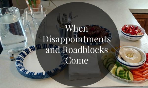 When Disappointments and Roadblocks Come