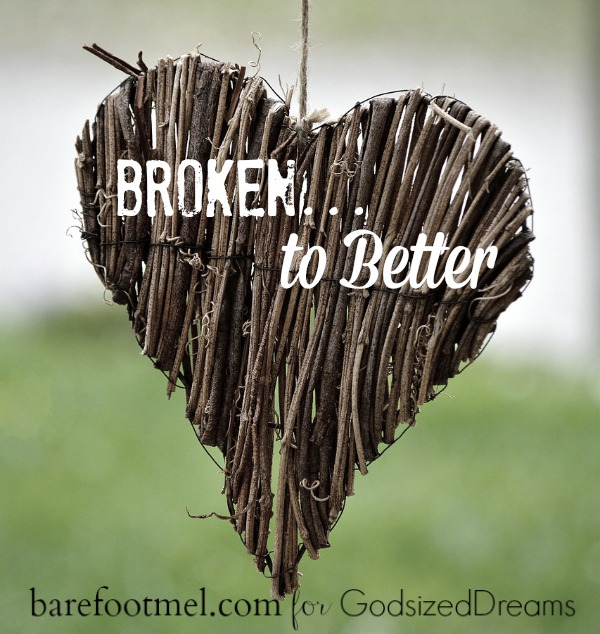 Broken…to Better