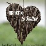 Broken…to Better