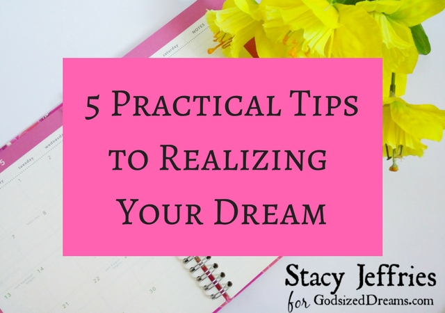 5 Practical Tips to Realizing Your Dream