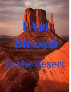 I am blessed in the desert