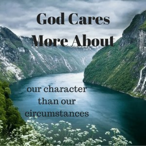 God Cares More About our Character than our Circumstances