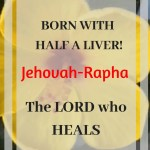 Yellow flower with text overlay: Born with half a liver, Jehovah Rapha the Lord who Heals