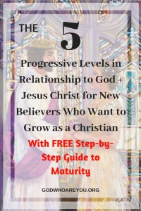 5 Progressive Levels in Relationship to God+Jesus Christ for New Believers Who Want to Grow as a Christian