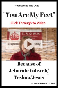 You are My Feet Because of Jehovah/Yahweh/Yeshua/Jesus: Click through for VIDEO