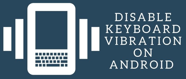 Disable Keyboard Touch Vibration