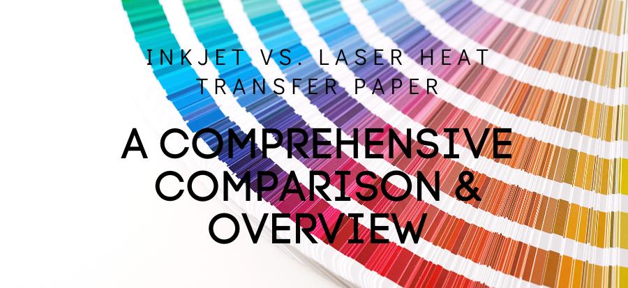 Inkjet vs. Laser Heat Transfer Paper_ A Comprehensive Comparison & Overview