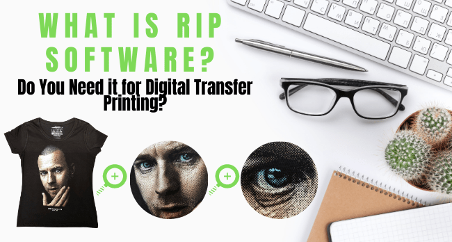 What Is RIP Software for Digital Transfer Printing