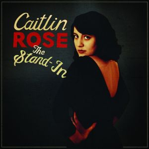 Caitlin Rose – The Stand-In | Review