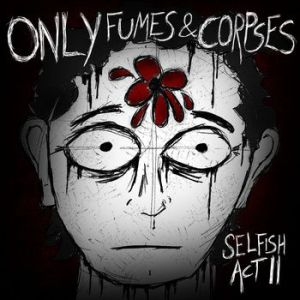 Only Fumes and Corpses – Selfish Act II EP | Review