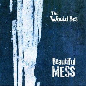 The Would Be's – Beautiful Mess | Review