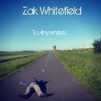 Zak Whitefield – To Anywhere…  Review