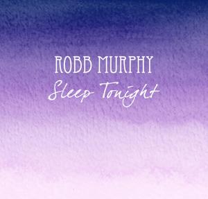 Robb Murphy – Sleep Tonight