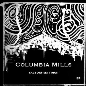 Columbia Mills – Factory Settings EP | Review