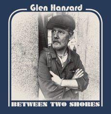 Glen Hansard – Between Two Shores