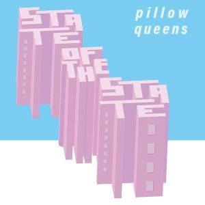 Pillow Queens – State Of The State EP | Review