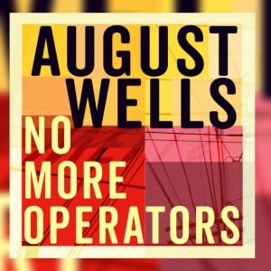 No More Operators – August Wells
