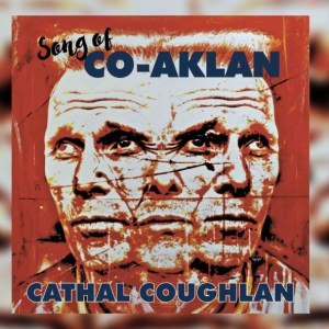 Cathal Coughlan – Song of Co-Aklan